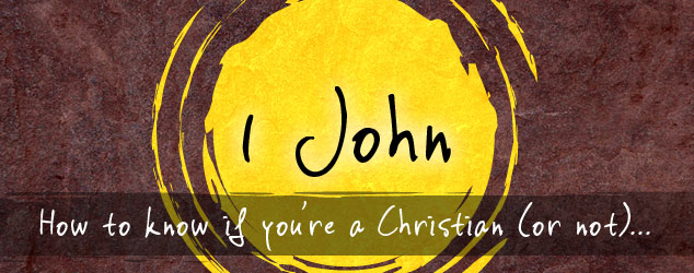 1 John: How to know if you're a Christian (or not)…