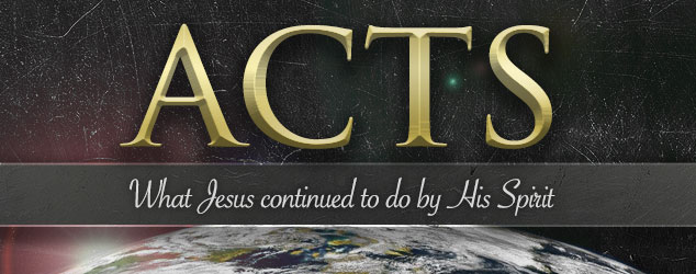 Acts: What Jesus continued to do by His Spirit