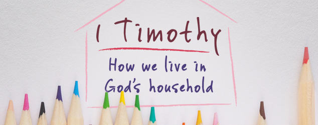 1 Timothy: How we live in God's household