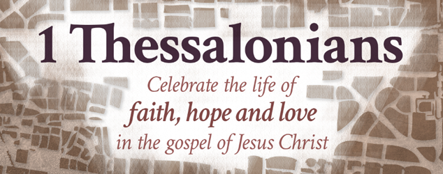 1 Thessalonians: Celebrate the life of faith, hope and love in the gospel of Jesus Christ