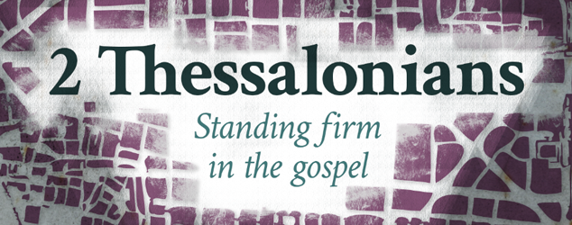 2 Thessalonians: Standing firm in the gospel