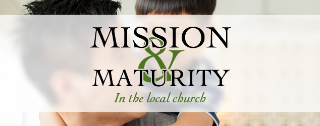 Mission and Maturity in the local church