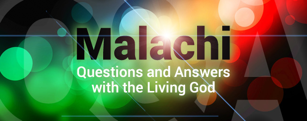 Malachi: Questions and Answers with the Living God